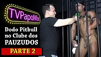 #PapoPrivê - PapoMix checks Dodô Pitbull fetishes at Clube dos Pauzudos da Wild Thermas - Part 2 - Our Twitter: @TVPapoMix