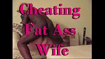 Fat Ass Cheating Wife