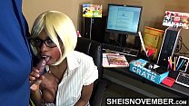 5181 The New Ebony Secretary Gets Fucked All Day At Work In Different Positions: Missionary , Reverse Cowgirl , Sideways , And Blowjob To Keep Her Job Shy Geek Msnovember Giving Pussy And Gigantic Natural Breasts To Hung Boss on Sheisnovember preview