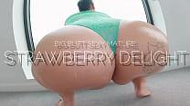 BIG BUTT SEXY MATURE STRAWBERRY DELIGHT