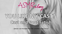 EroticAudio - ASMR You Like My Cast, Cast and Foot Fetish