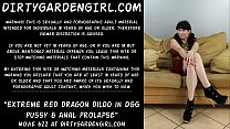 Extreme red dragon dildo in Dirtygardengirl pussy & anal prolapse