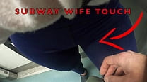 My Wife Let Older Unknown Man to Touch her Pussy Lips Over her Spandex Leggings in Subway