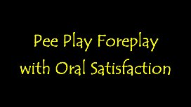 Pee Play Foreplay with Oral Satisfaction
