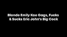 Blonde Emily Kae Gags, Fucks &amp_ Sucks Eric John'_s Big Cock