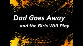 Dad Goes Away and the Girls Will Play
