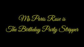 Ms Paris Rose is The Birthday Party Stripper