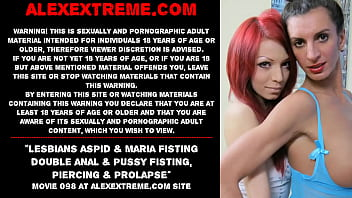 Lesbians Aspid & Maria Fisting double anal & pussy fisting, piercing & prolapse