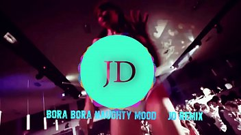 Bora Bora Naughty Mood    JD Remix