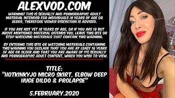 Hotkinkyjo micro skirt, elbow deep huge dildo & prolapse