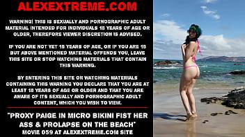 Proxy Paige in micro bikini fist her ass & prolapse on the beach