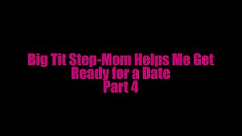 Big Tit Step-Mom Helps Me Get Ready For Date Pt4