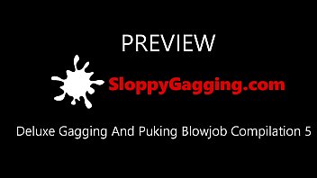 Deluxe Gagging Puking Compilation Part 5 sample sloppygagging.com 35 sec