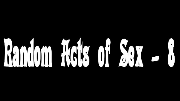 Random Acts of Sex - 8