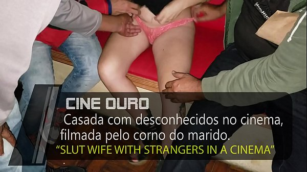 Slut Wife with strangers in a movie theater, the cuckold recordes while is humiliated by her - Cristina Almeida