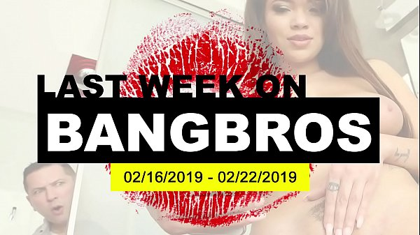 Last Week On BANGBROS.COM: 02/16/2019 - 02/22/2019