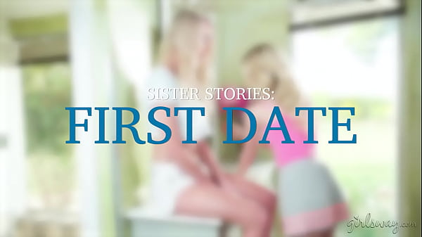 Sister Stories: First Date